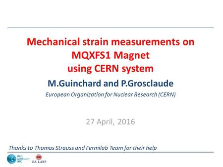 Mechanical strain measurements on MQXFS1 Magnet using CERN system M.Guinchard and P.Grosclaude European Organization for Nuclear Research (CERN) 27 April,