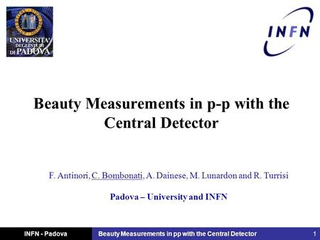 INFN - PadovaBeauty Measurements in pp with the Central Detector 1 Beauty Measurements in p-p with the Central Detector F. Antinori, C. Bombonati, A. Dainese,