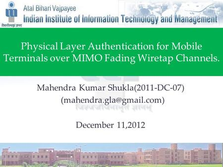 Physical Layer Authentication for Mobile Terminals over MIMO Fading Wiretap Channels. Mahendra Kumar Shukla(2011-DC-07) December.