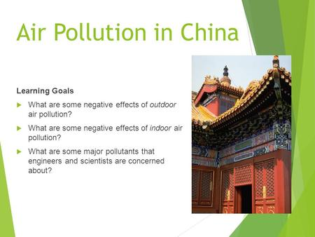 Air Pollution in China Learning Goals  What are some negative effects of outdoor air pollution?  What are some negative effects of indoor air pollution?