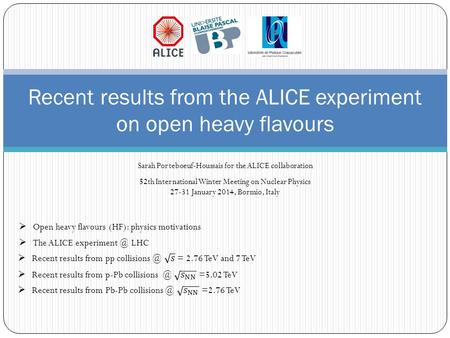 Recent results from the ALICE experiment on open heavy flavours Sarah Porteboeuf-Houssais for the ALICE collaboration 52th International Winter Meeting.