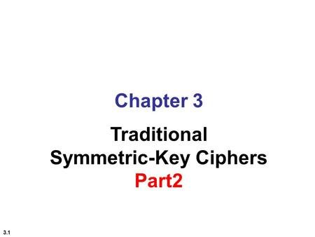 3.1 Chapter 3 Traditional Symmetric-Key Ciphers Part2.
