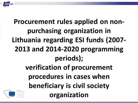 Procurement rules applied on non- purchasing organization in Lithuania regarding ESI funds (2007- 2013 and 2014-2020 programming periods); verification.