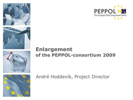 André Hoddevik, Project Director Enlargement of the PEPPOL-consortium 2009.
