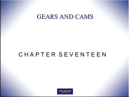 C H A P T E R S E V E N T E E N GEARS AND CAMS. 2 Technical Drawing with Engineering Graphics, 14/e Giesecke, Hill, Spencer, Dygdon, Novak, Lockhart,