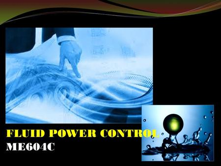 FLUID POWER CONTROL ME604C. FLUID POWER Sources of Hydraulic Power ◦ Construction and working of pumps ◦ Actuators: Linear hydraulic actuators ◦ Fluid.