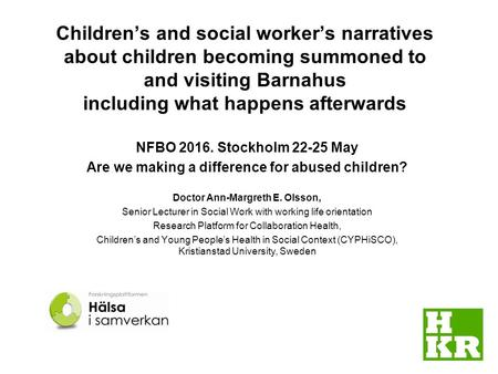 Children's and social worker's narratives about children becoming summoned to and visiting Barnahus including what happens afterwards NFBO 2016. Stockholm.
