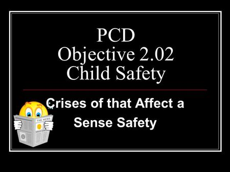 PCD Objective 2.02 Child Safety Crises of that Affect a Sense Safety.