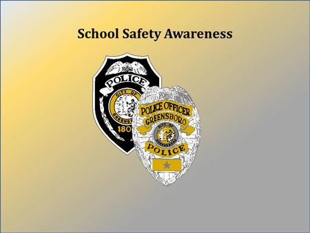 School Safety Awareness. Partnering to fight crime for a safer Greensboro School Safety Awareness Month  School Safety is a broad term that can tackle.