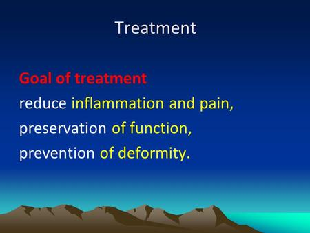 Treatment Goal of treatment reduce inflammation and pain, preservation of function, prevention of deformity.