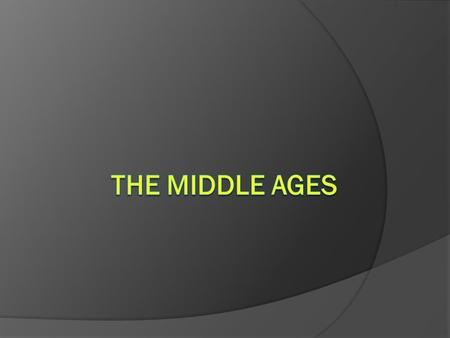 Vocabulary  Middle Ages: the period between the fall of the Roman Empire and the modern era, from A.D. 476 to 1453  Medieval: from the Middle ages 
