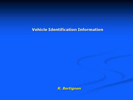 Vehicle Identification Information R. Bortignon. 2 Who makes this vehicle??? Acura Audi BMW Buick Cadillac Chevrolet Chrysler Dodge Eagle Ferrari Ford.