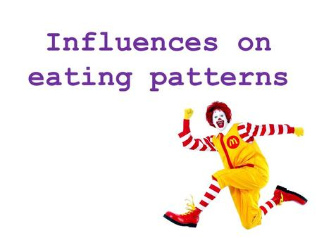 Influences on eating patterns. Influence: ' The capacity to have an effect on the character, development, or behaviour of someone or something, or the.