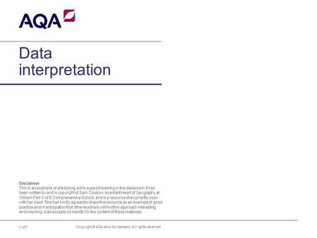 1 of 7 Data interpretation Copyright © AQA and its licensors. All rights reserved. Disclaimer This is an example of a teaching aid to support learning.