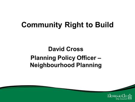 Community Right to Build David Cross Planning Policy Officer – Neighbourhood Planning.