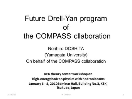 Future Drell-Yan program of the COMPASS cllaboration Norihiro DOSHITA (Yamagata University) On behalf of the COMPASS collaboration 2016/7/31N. Doshita.