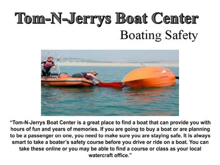 Tom-N-Jerrys Boat Center Choosing A Boat Tom-N-Jerrys Boat CenterTom-N-Jerrys Boat Center has many different boats to choose from and advise their customers.