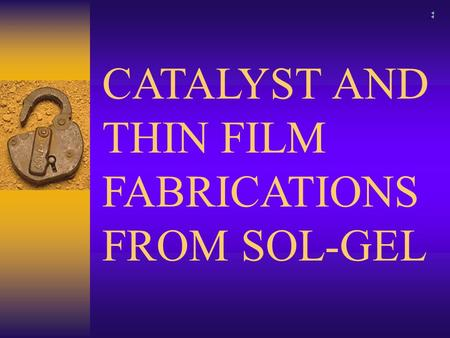CATALYST AND THIN FILM FABRICATIONS FROM SOL-GEL.