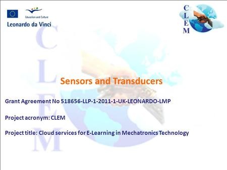 Sensors and Transducers Grant Agreement No 518656-LLP-1-2011-1-UK-LEONARDO-LMP Project acronym: CLEM Project title: Cloud services for E-Learning in Mechatronics.