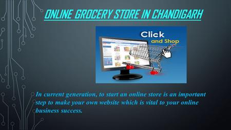 ONLINE GROCERY STORE IN CHANDIGARH In current generation, to start an online store is an important step to make your own website which is vital to your.