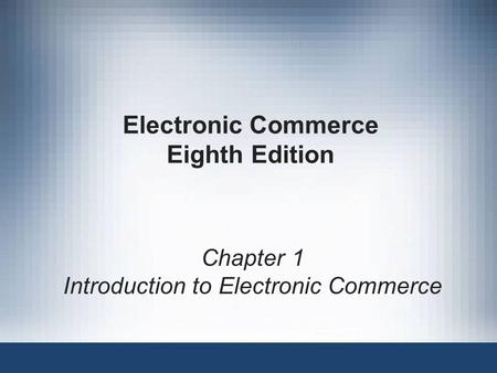 Electronic Commerce Eighth Edition Chapter 1 Introduction to Electronic Commerce.
