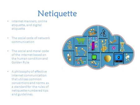 Netiquette internet manners, online etiquette, and digital etiquette The social code of network communication The social and moral code of the internet.