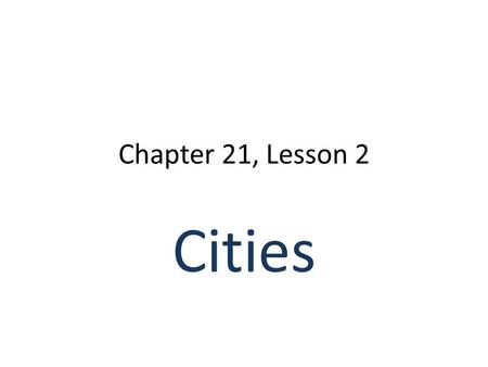 Chapter 21, Lesson 2 Cities. Rise of Cities ½ of Americans lived in urban (high pop. city) in 1910 Chicago, Detroit, NYC New machinery reduced need for.