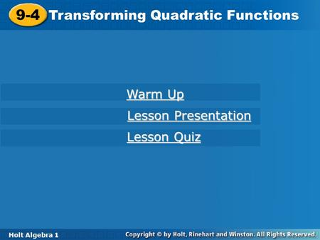 Holt Algebra 1 9-4 Transforming Quadratic Functions 9-4 Transforming Quadratic Functions Holt Algebra 1 Warm Up Warm Up Lesson Presentation Lesson Presentation.