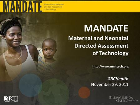 MANDATE Maternal and Neonatal Directed Assessment of Technology  GBCHealth November 29, 2011.