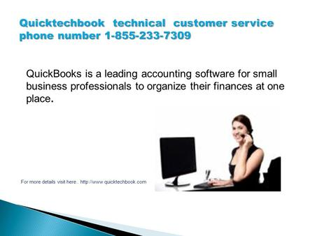 QuickBooks is a leading accounting software for small business professionals to organize their finances at one place. For more details visit here..