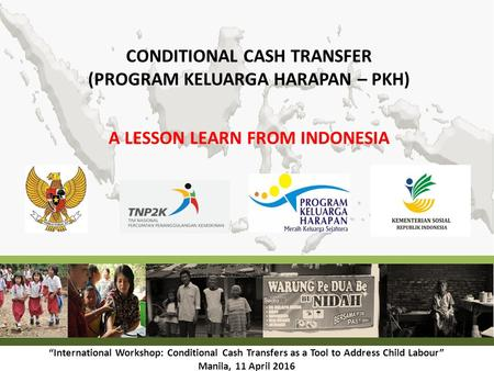 "CONDITIONAL CASH TRANSFER (PROGRAM KELUARGA HARAPAN – PKH) A LESSON LEARN FROM INDONESIA ""International Workshop: Conditional Cash Transfers as a Tool."