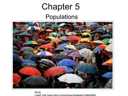 Chapter 5 Populations Photo Credit:  5/