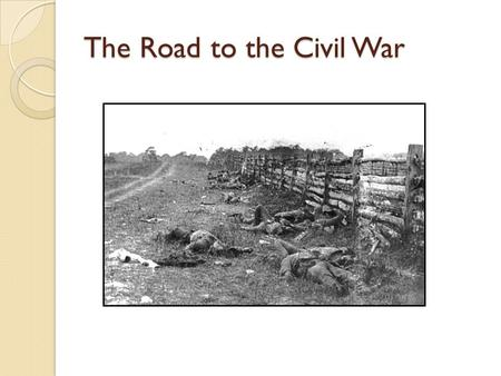 The Road to the Civil War. The Road to War, 1850-1860 Causes of War: Slavery, but what else? ◦ Westward Expansion (of slavery) ◦ State's Rights ◦ Abolitionists.