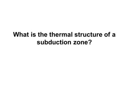 What is the thermal structure of a subduction zone?