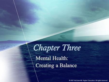 © 2007 McGraw-Hill Higher Education. All rights reserved. Chapter Three Mental Health: Creating a Balance Mental Health: Creating a Balance.