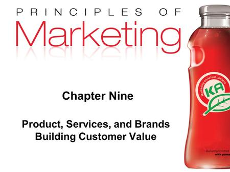 Chapter 9 - slide 1 Copyright © 2009 Pearson Education, Inc. Publishing as Prentice Hall Chapter Nine Product, Services, and Brands Building Customer Value.