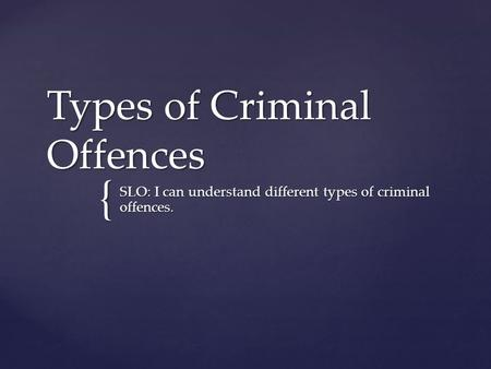 { Types of Criminal Offences SLO: I can understand different types of criminal offences.