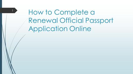 How to Complete a Renewal Official Passport Application Online 1.
