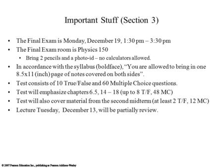 Important Stuff (Section 3) The Final Exam is Monday, December 19, 1:30 pm – 3:30 pm The Final Exam room is Physics 150 Bring 2 pencils and a photo-id.