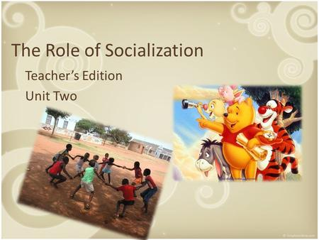 The Role of Socialization Teacher's Edition Unit Two.