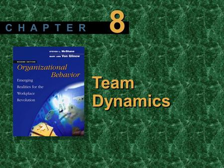 Copyright © 2003 by The McGraw-Hill Companies, Inc. All rights reserved. McShane/ Von Glinow 2/e Team Dynamics C H A P T E R 8.