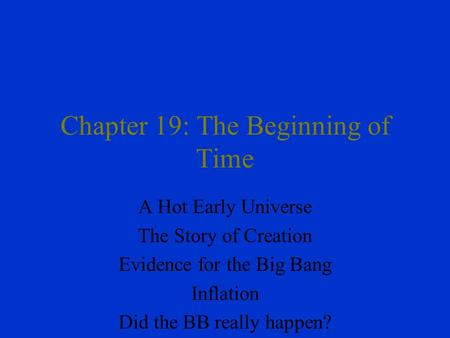 Chapter 19: The Beginning of Time A Hot Early Universe The Story of Creation Evidence for the Big Bang Inflation Did the BB really happen?