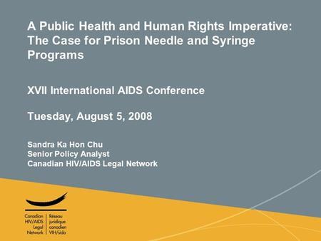 1 A Public Health and Human Rights Imperative: The Case for Prison Needle and Syringe Programs XVII International AIDS Conference Tuesday, August 5, 2008.