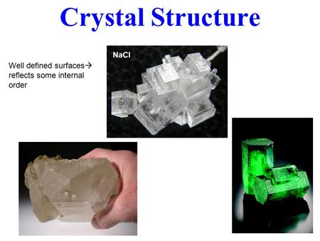 Crystal Structure NaCl Well defined surfaces