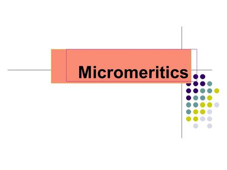 Micromeritics. What is Micromeritics? The Science and Technology of small particles is known as Micromeritics. Micromeritics deals with- Particle size.