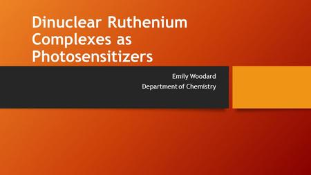 Dinuclear Ruthenium Complexes as Photosensitizers Emily Woodard Department of Chemistry.