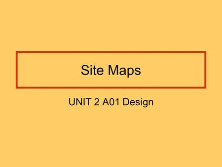 Site Maps UNIT 2 A01 Design. Assessment A Site plan Shows how all the pages in your website link together You might also show any links to external sites.