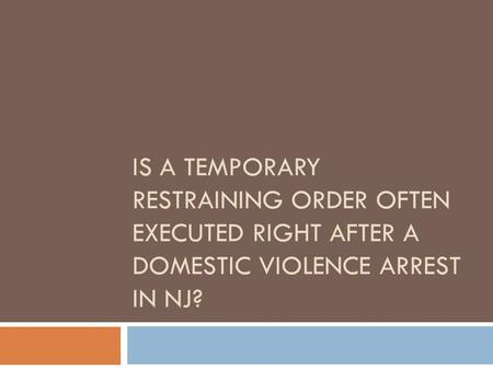 After A Domestic Violence Arrest In NJ, Is A Temporary Restraining Order Always Put In Place?