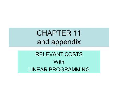 CHAPTER 11 and appendix RELEVANT COSTS With LINEAR PROGRAMMING.