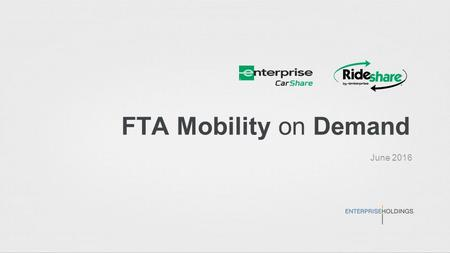 FTA Mobility on Demand June 2016. Car Share Presence Key Retail Markets Enterprise Car Share Each Month… ●90,000 + Trips ●4,000,00 + miles driven ●600,000.